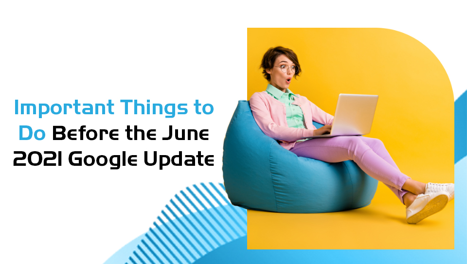 how to prepare for the page experience google algorithm update June 2021