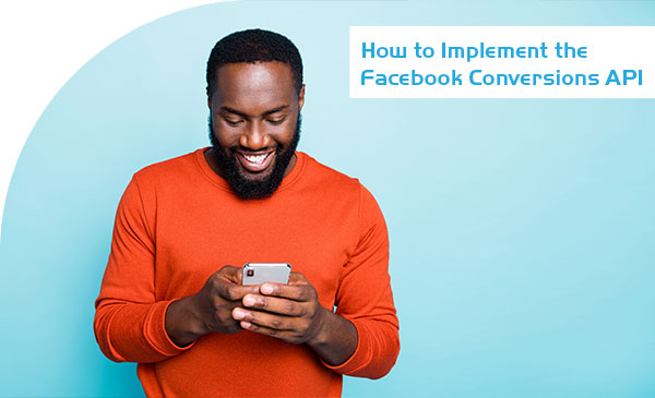 How to Implement the Facebook Conversions API