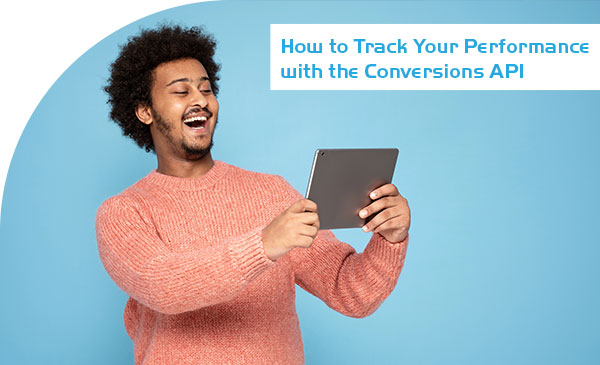 How to Track Your Performance with the Conversions API?