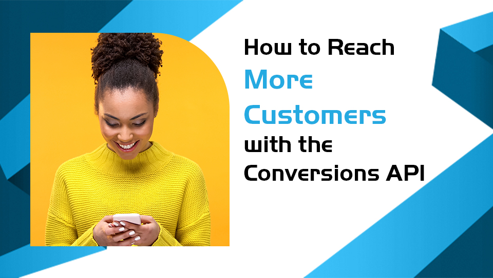 How to Reach More Customers with the Conversions API